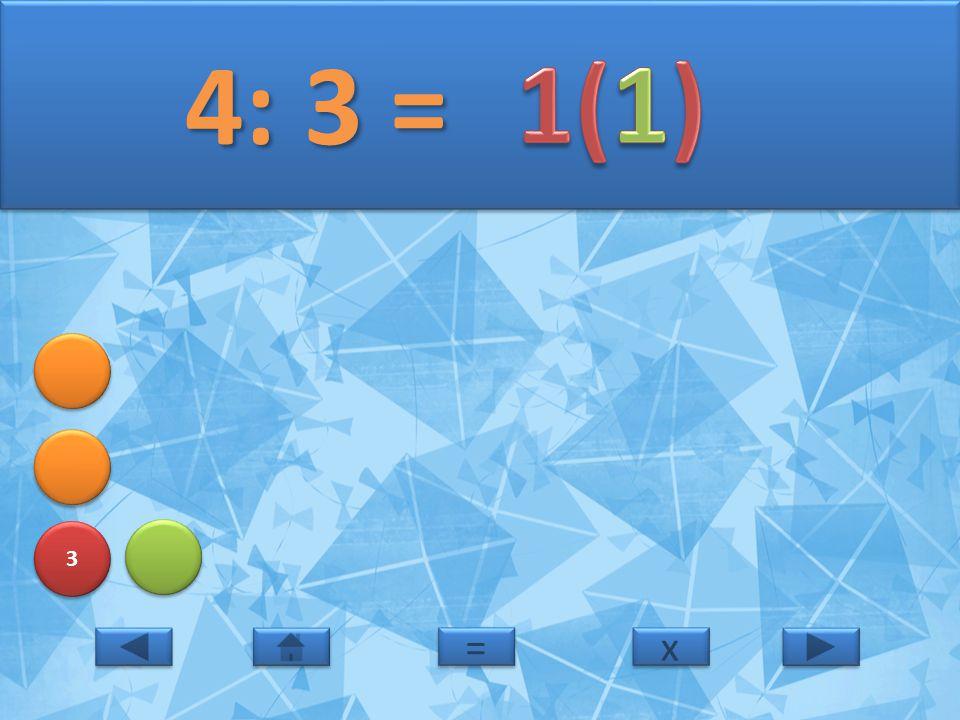 4: 3 = 1(1) 3 = x