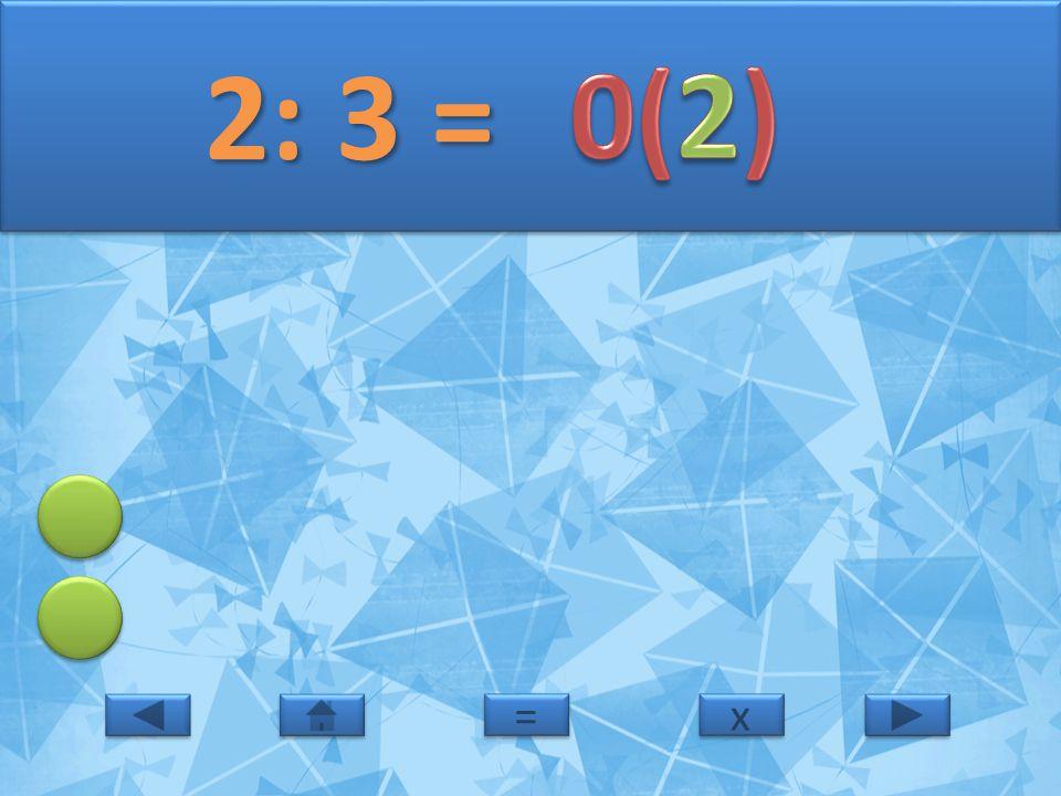 2: 3 = 0(2) = x