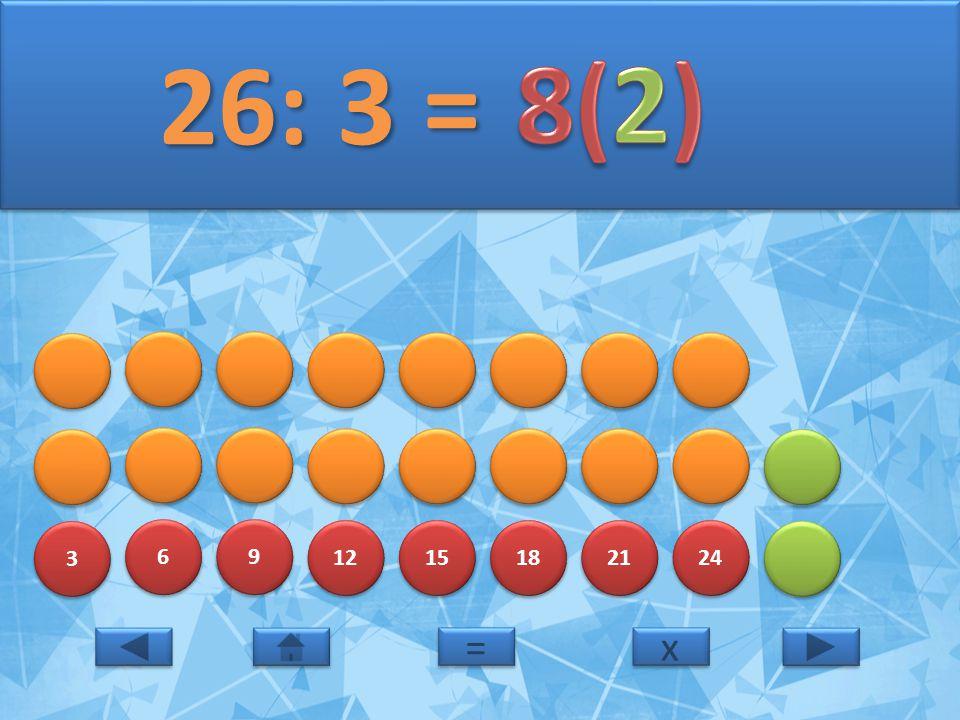 26: 3 = 8(2) 3 6 9 12 15 18 21 24 = x