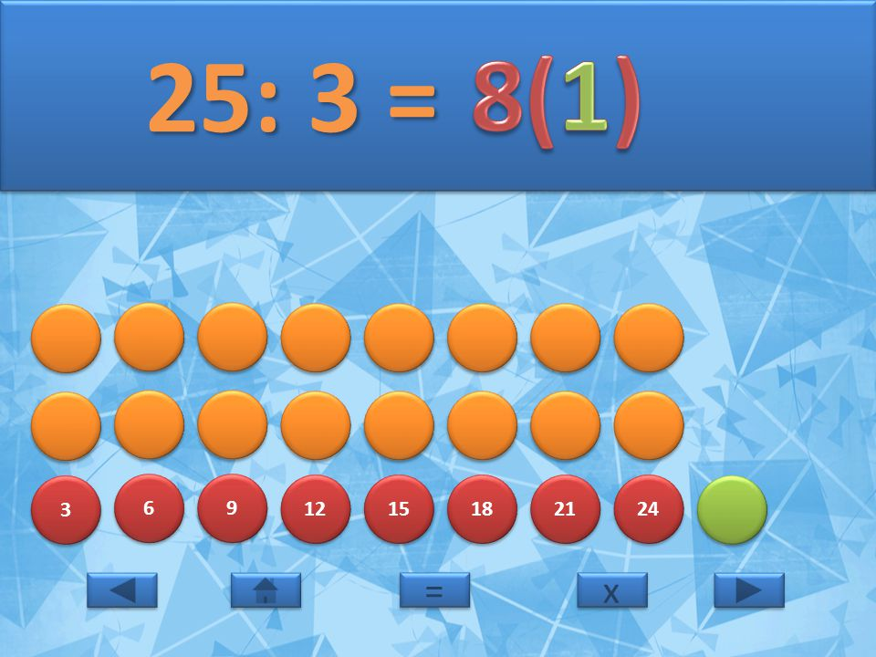 25: 3 = 8(1) 3 6 9 12 15 18 21 24 = x