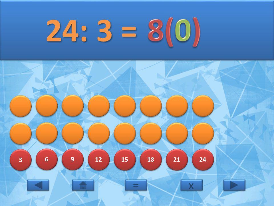 24: 3 = 8(0) 3 6 9 12 15 18 21 24 = x