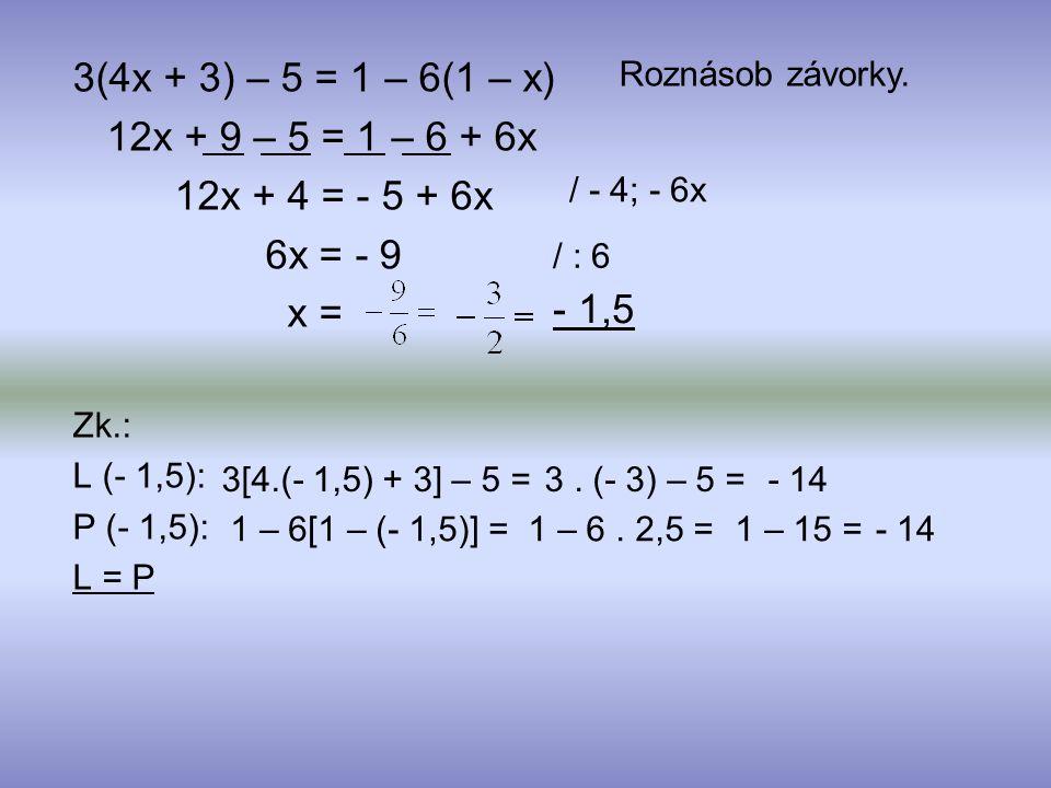 3(4x + 3) – 5 = 1 – 6(1 – x) 12x + 9 – 5 = 1 – 6 + 6x. 12x + 4 = - 5 + 6x. 6x = - 9. x = Zk.: L (- 1,5):