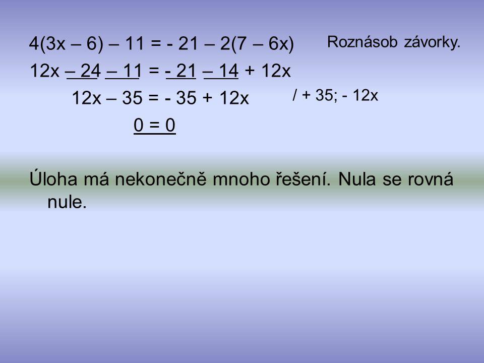 Úloha má nekonečně mnoho řešení. Nula se rovná nule.