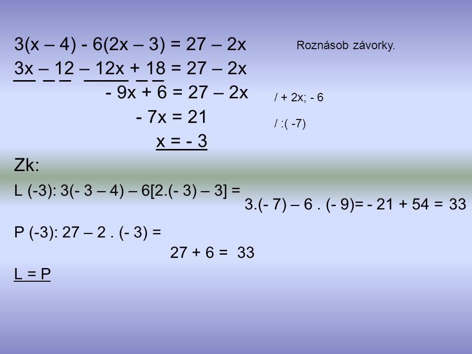 3(x – 4) - 6(2x – 3) = 27 – 2x 3x – 12 – 12x + 18 = 27 – 2x