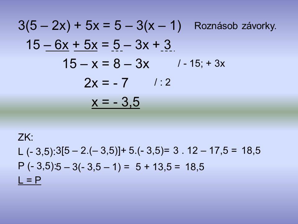 3(5 – 2x) + 5x = 5 – 3(x – 1) 15 – 6x + 5x = 5 – 3x + 3