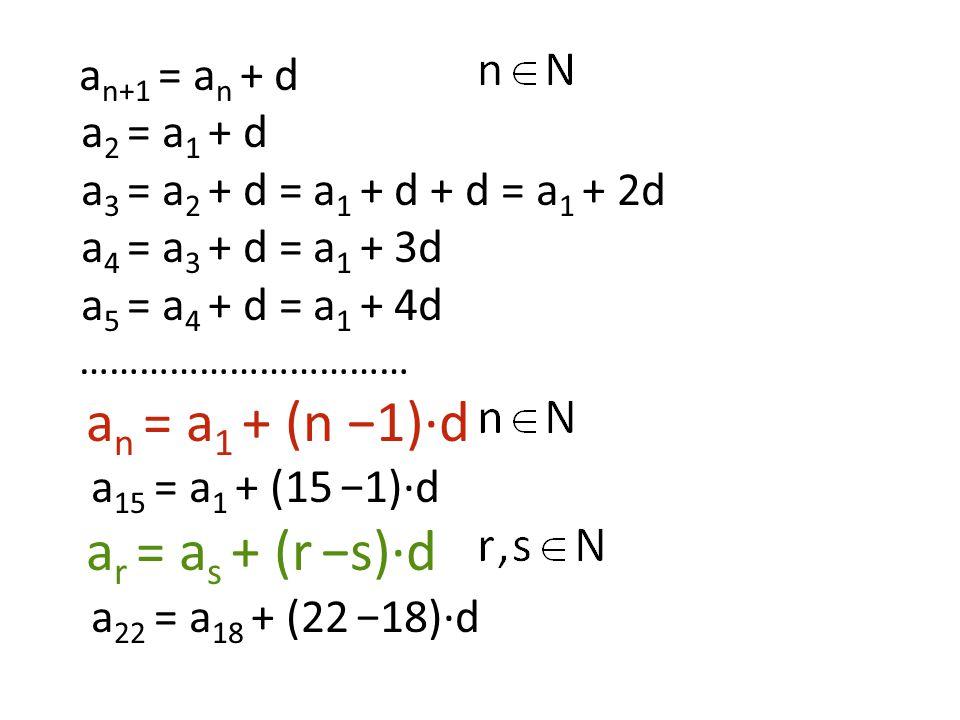 an = a1 + (n −1)·d ar = as + (r −s)·d a2 = a1 + d