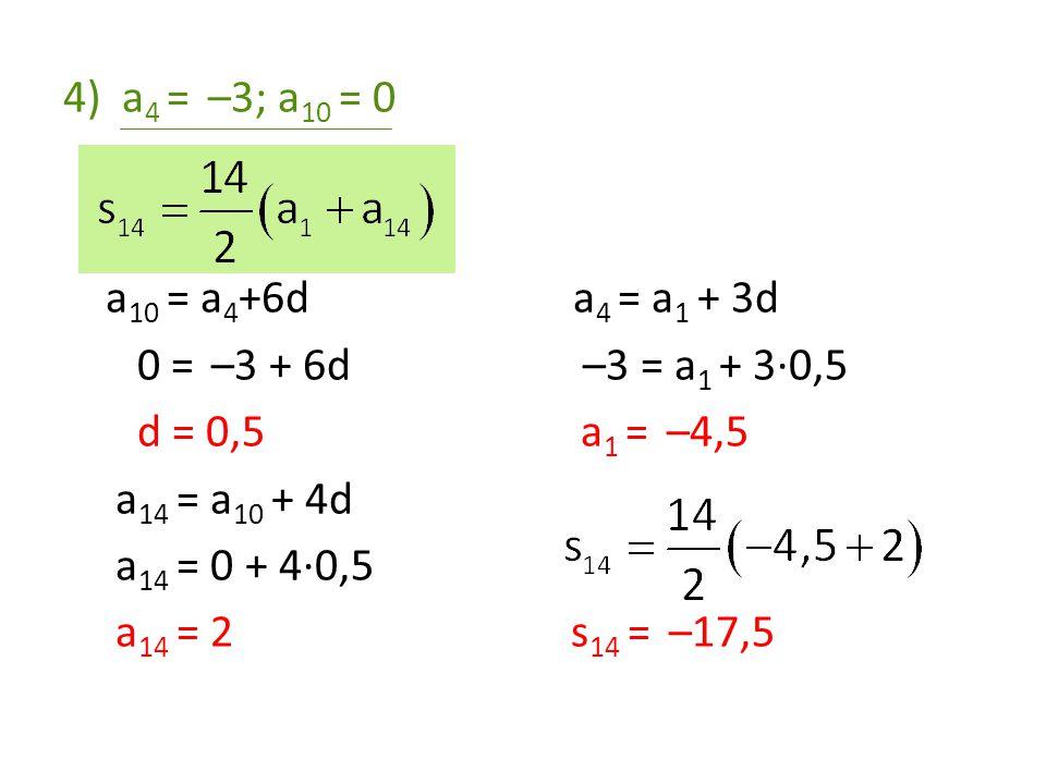 a4 = –3; a10 = 0 a10 = a4+6d a4 = a1 + 3d. 0 = –3 + 6d –3 = a1 + 3·0,5.