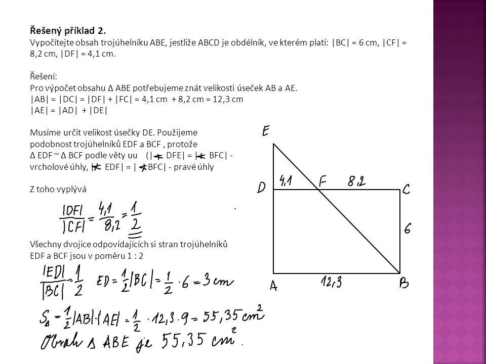 Řešený příklad 2. Vypočítejte obsah trojúhelníku ABE, jestliže ABCD je obdélník, ve kterém platí: |BC| = 6 cm, |CF| = 8,2 cm, |DF| = 4,1 cm.