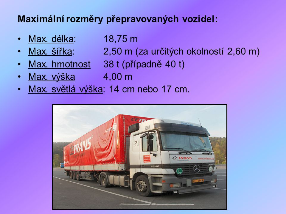 Maximální rozměry přepravovaných vozidel: