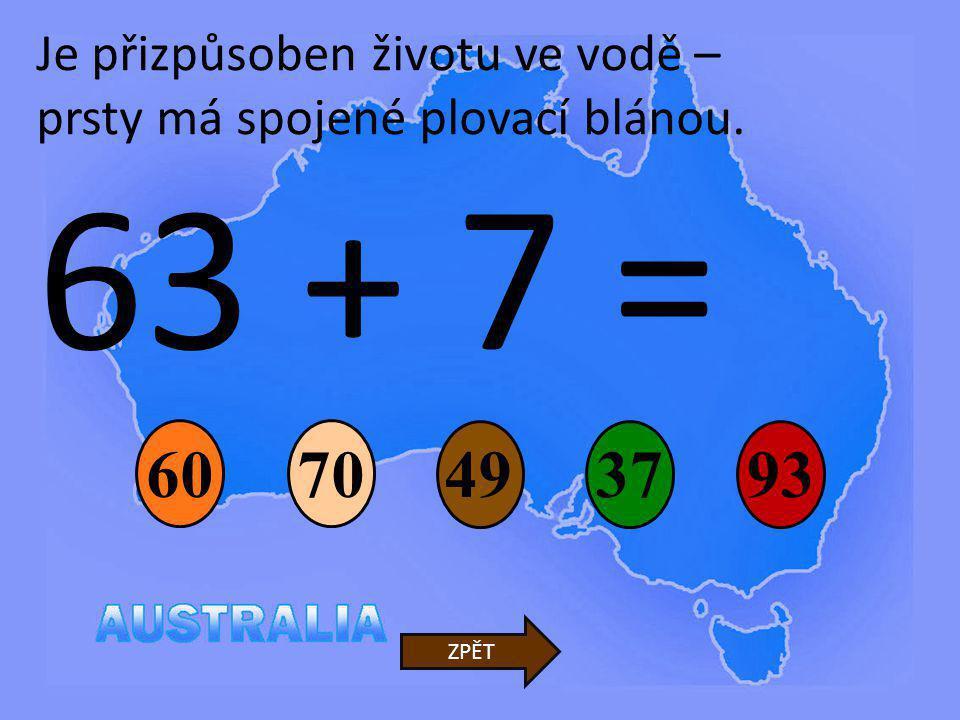 63 + 7 = 60 70 49 37 93 Je přizpůsoben životu ve vodě –