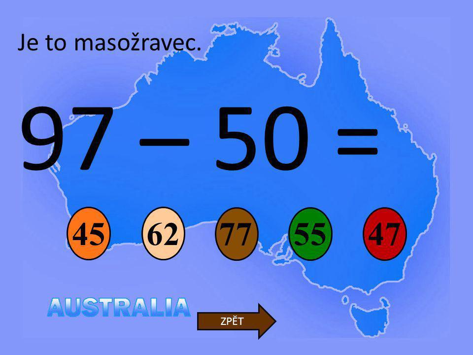 Je to masožravec. 97 – 50 = 45 62 77 55 47 ZPĚT