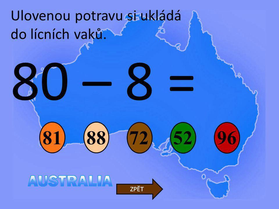 80 – 8 = 81 88 72 52 96 Ulovenou potravu si ukládá do lícních vaků.