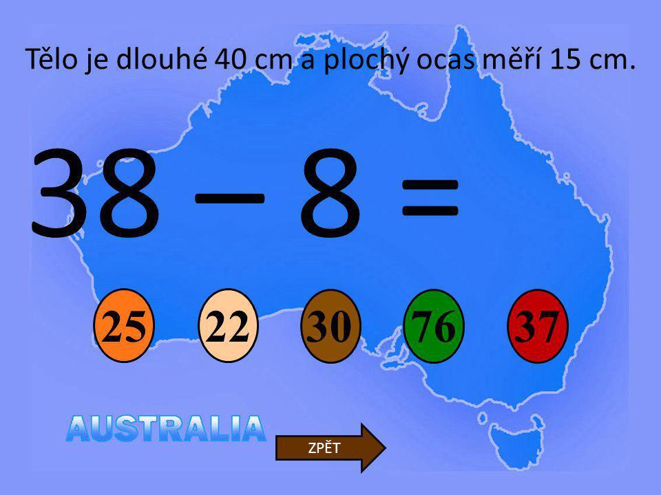 38 – 8 = 25 22 30 76 37 Tělo je dlouhé 40 cm a plochý ocas měří 15 cm.