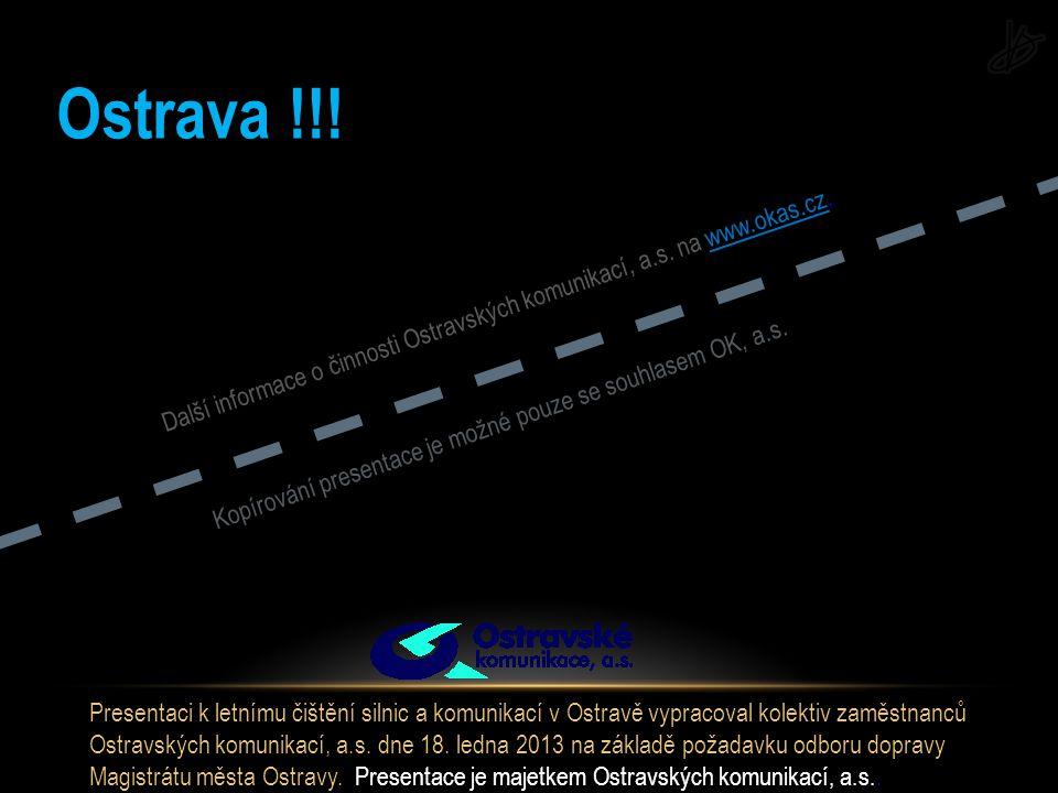 Ostrava !!! Další informace o činnosti Ostravských komunikací, a.s. na www.okas.cz. Kopírování presentace je možné pouze se souhlasem OK, a.s.