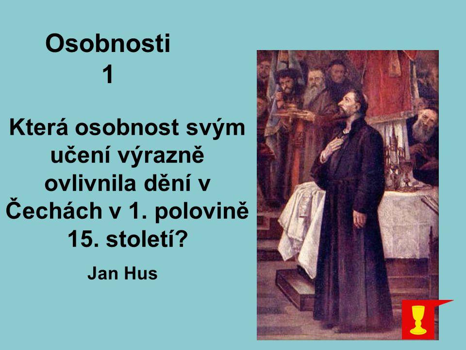 Osobnosti 1. Která osobnost svým učení výrazně ovlivnila dění v Čechách v 1. polovině 15. století