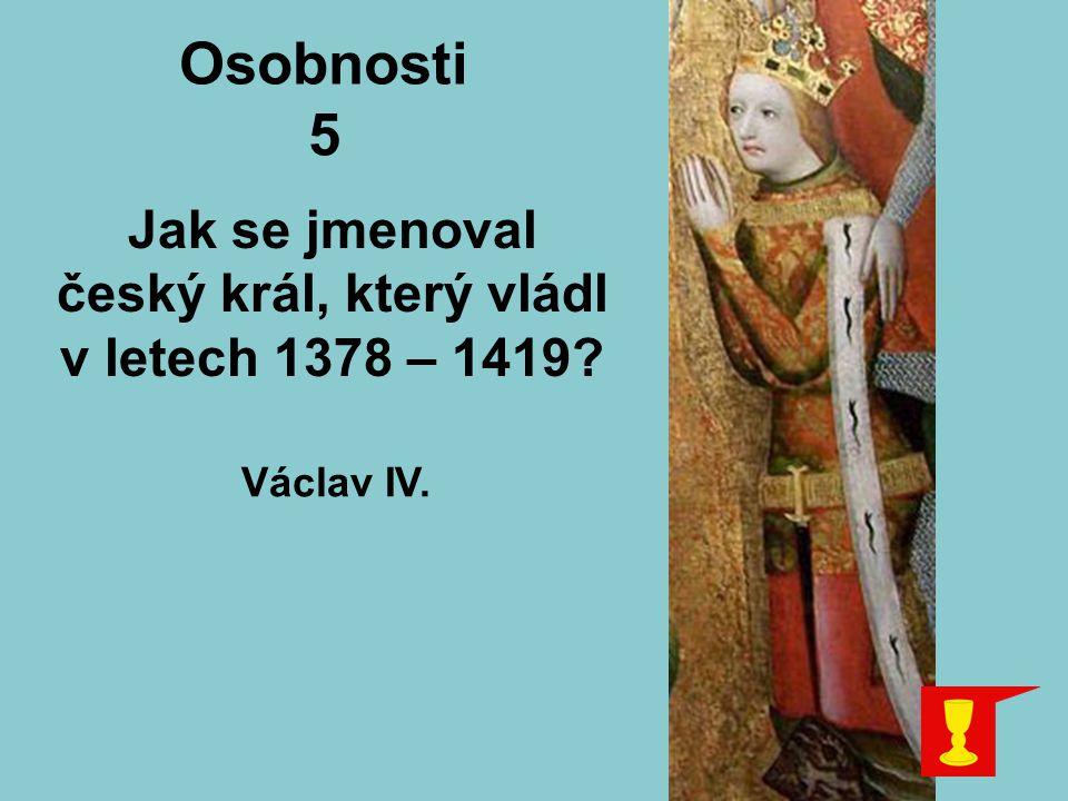 Jak se jmenoval český král, který vládl v letech 1378 – 1419