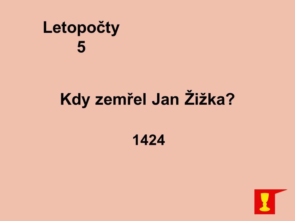 Letopočty 5 Kdy zemřel Jan Žižka