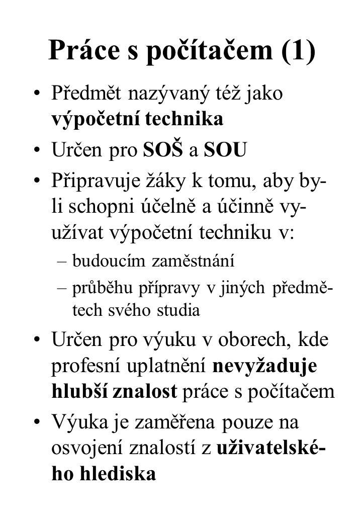 Práce s počítačem (1) Předmět nazývaný též jako výpočetní technika