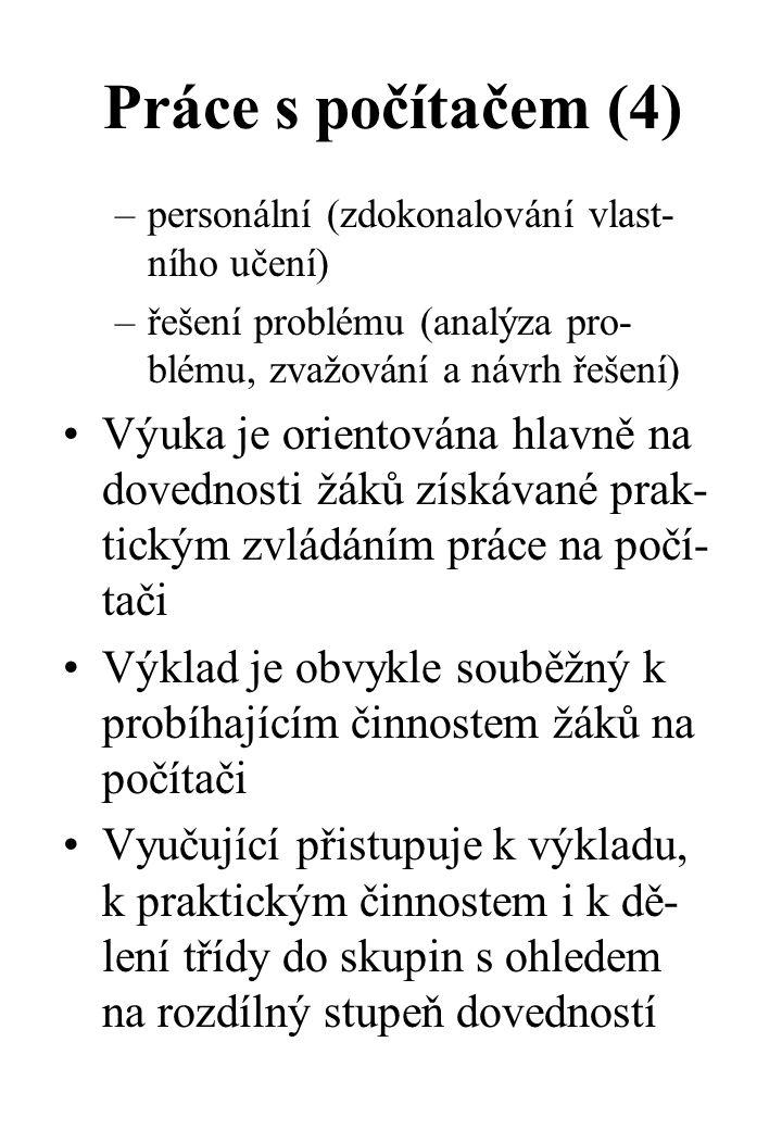 Práce s počítačem (4) personální (zdokonalování vlast-ního učení) řešení problému (analýza pro-blému, zvažování a návrh řešení)
