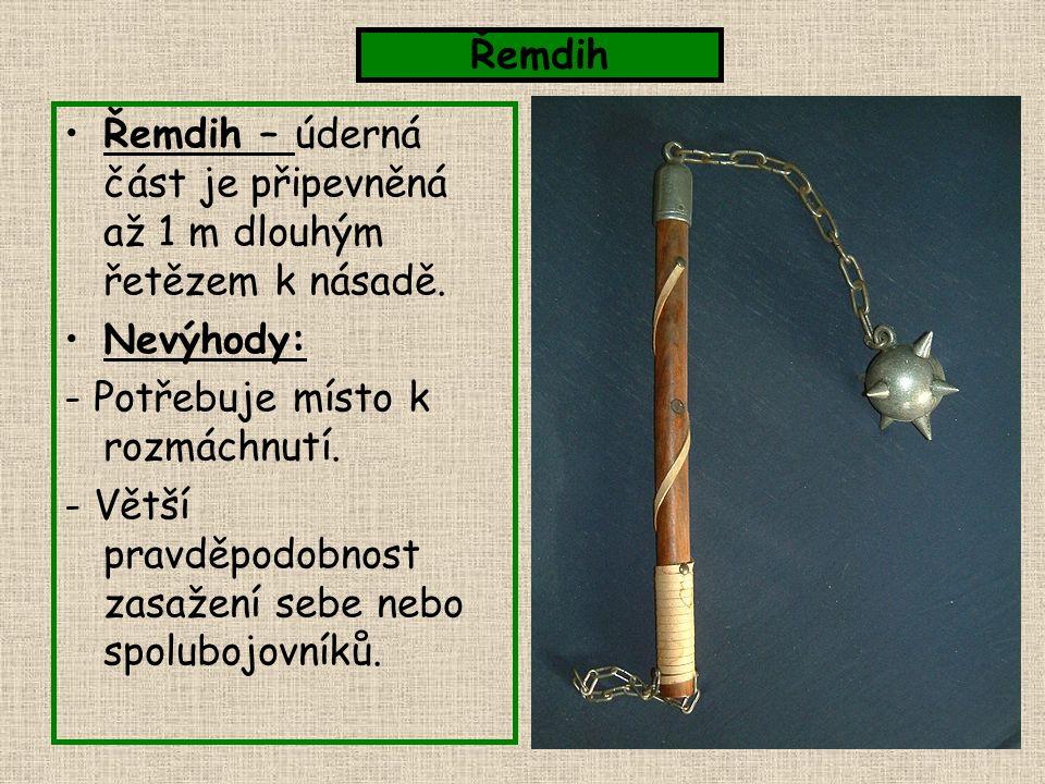 Řemdih Řemdih – úderná část je připevněná až 1 m dlouhým řetězem k násadě. Nevýhody: - Potřebuje místo k rozmáchnutí.