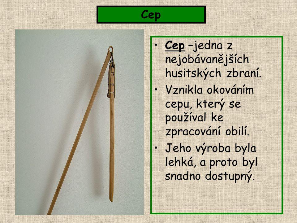 Cep Cep –jedna z nejobávanějších husitských zbraní. Vznikla okováním cepu, který se používal ke zpracování obilí.