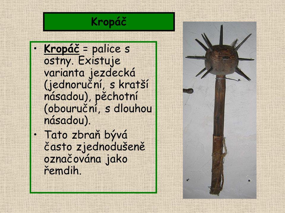 Kropáč Kropáč = palice s ostny. Existuje varianta jezdecká (jednoruční, s kratší násadou), pěchotní (obouruční, s dlouhou násadou).