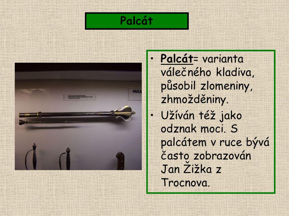 Palcát Palcát= varianta válečného kladiva, působil zlomeniny, zhmožděniny.