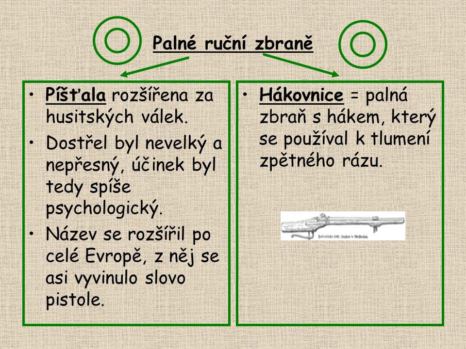 Palné ruční zbraně Píšťala rozšířena za husitských válek. Dostřel byl nevelký a nepřesný, účinek byl tedy spíše psychologický.