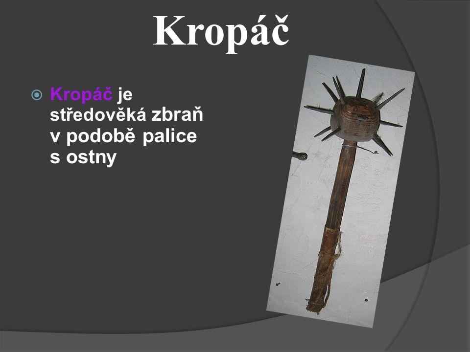 Kropáč Kropáč je středověká zbraň v podobě palice s ostny