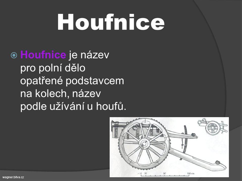 Houfnice Houfnice je název pro polní dělo opatřené podstavcem na kolech, název podle užívání u houfů.