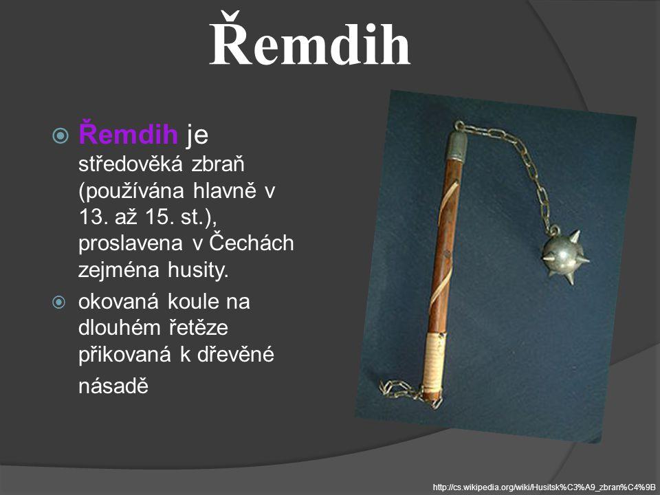 Řemdih Řemdih je středověká zbraň (používána hlavně v 13. až 15. st.), proslavena v Čechách zejména husity.