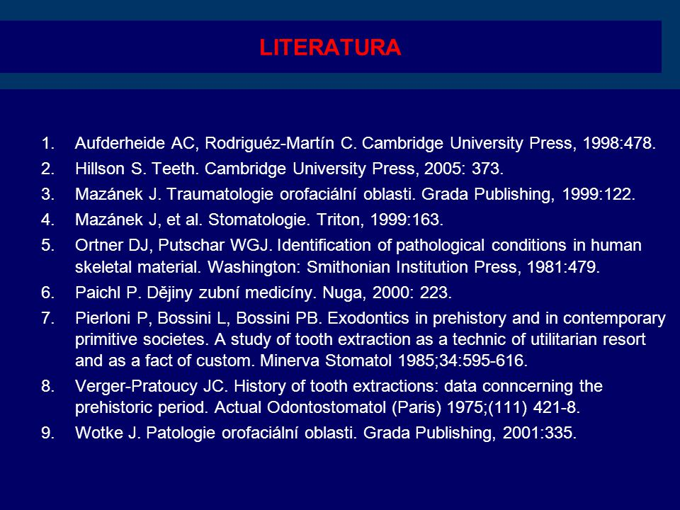 LITERATURA Aufderheide AC, Rodriguéz-Martín C. Cambridge University Press, 1998:478. Hillson S. Teeth. Cambridge University Press, 2005: 373.