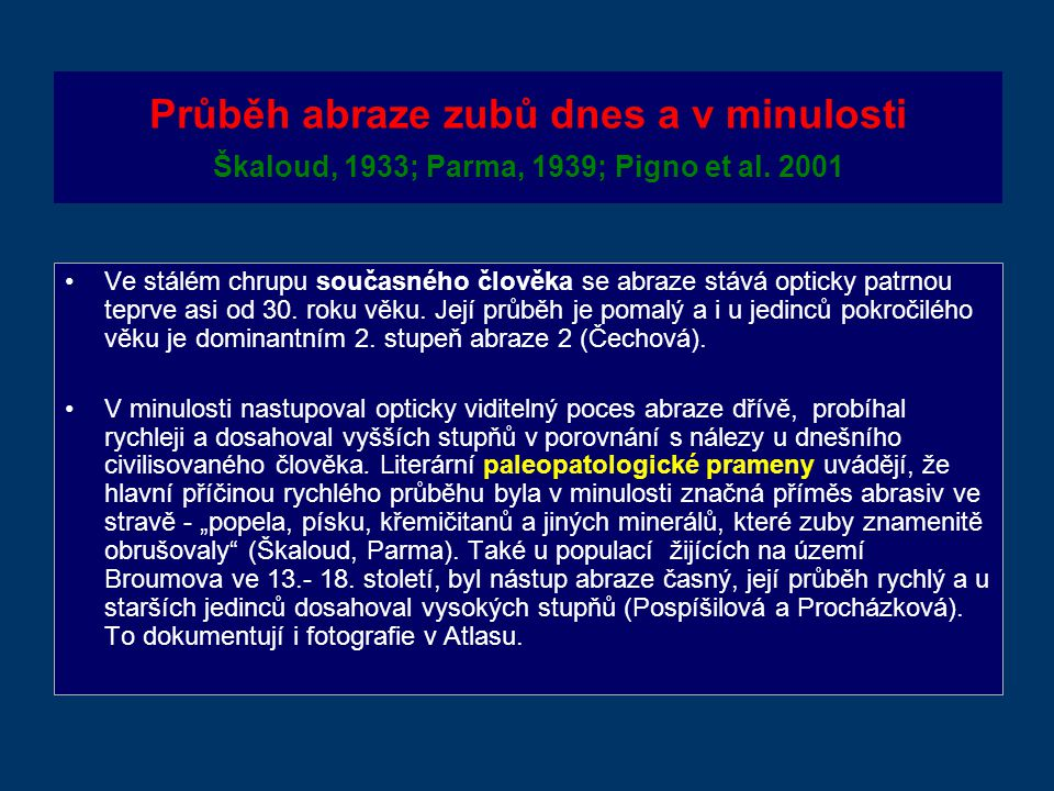 Průběh abraze zubů dnes a v minulosti Škaloud, 1933; Parma, 1939; Pigno et al. 2001