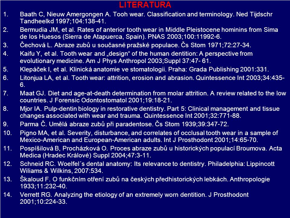 LITERATURA Baath C, Nieuw Amergongen A. Tooh wear. Classification and terminology. Ned Tijdschr Tandheelkd 1997;104:138-41.