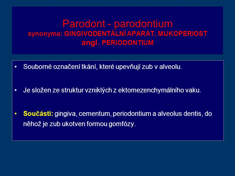 Parodont - parodontium synonyma: GINGIVODENTÁLNÍ APARÁT, MUKOPERIOST angl. PERIODONTIUM