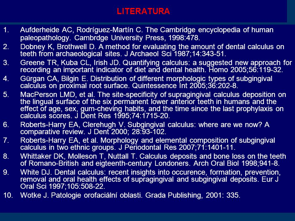 LITERATURA Aufderheide AC, Rodríguez-Martín C. The Cambridge encyclopedia of human paleopathology. Cambrdge University Press, 1998:478.