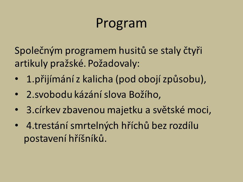 Program Společným programem husitů se staly čtyři artikuly pražské. Požadovaly: 1.přijímání z kalicha (pod obojí způsobu),