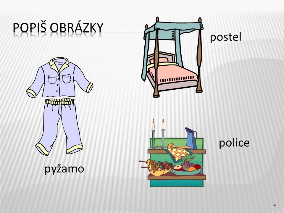 Popiš obrázky postel police pyžamo
