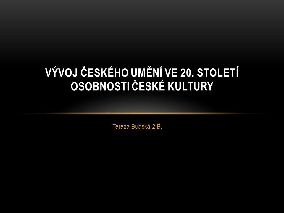 VÝVOJ ČESKÉHO UMĚNÍ VE 20. STOLETÍ OSOBNOSTI ČESKÉ KULTURY