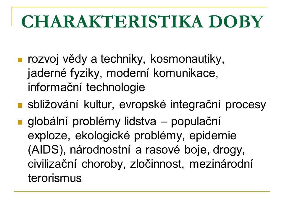 CHARAKTERISTIKA DOBY rozvoj vědy a techniky, kosmonautiky, jaderné fyziky, moderní komunikace, informační technologie.