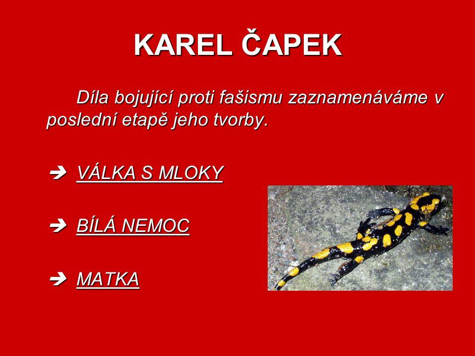 KAREL ČAPEK Díla bojující proti fašismu zaznamenáváme v poslední etapě jeho tvorby.  VÁLKA S MLOKY.
