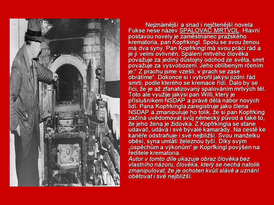 Nejznámější a snad i nejčtenější novela Fukse nese název SPALOVAČ MRTVOL.