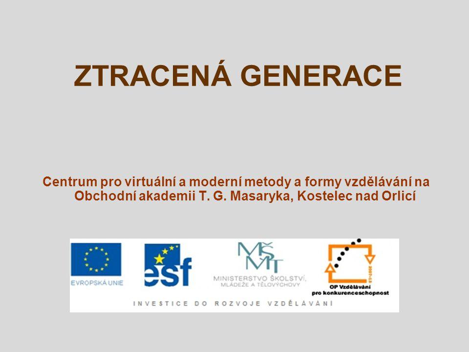 ZTRACENÁ GENERACE Centrum pro virtuální a moderní metody a formy vzdělávání na Obchodní akademii T.