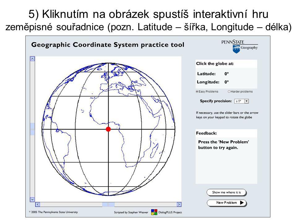 5) Kliknutím na obrázek spustíš interaktivní hru zeměpisné souřadnice (pozn.