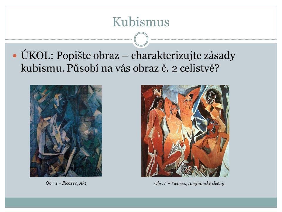 Kubismus ÚKOL: Popište obraz – charakterizujte zásady kubismu. Působí na vás obraz č. 2 celistvě Obr. 1 – Picasso, Akt.