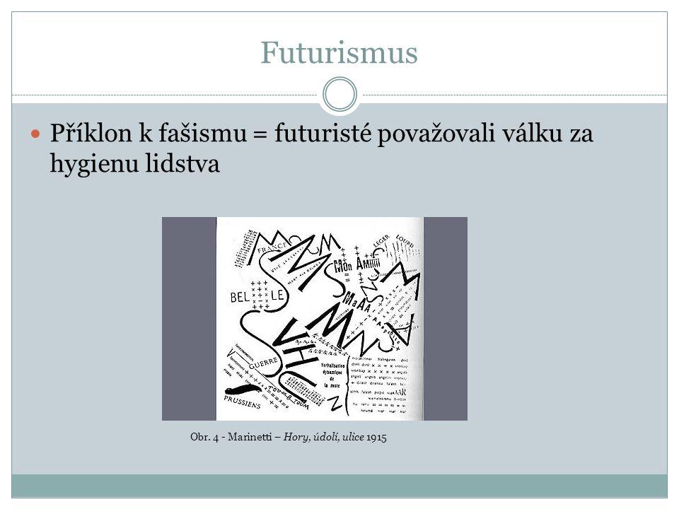 Futurismus Příklon k fašismu = futuristé považovali válku za hygienu lidstva.
