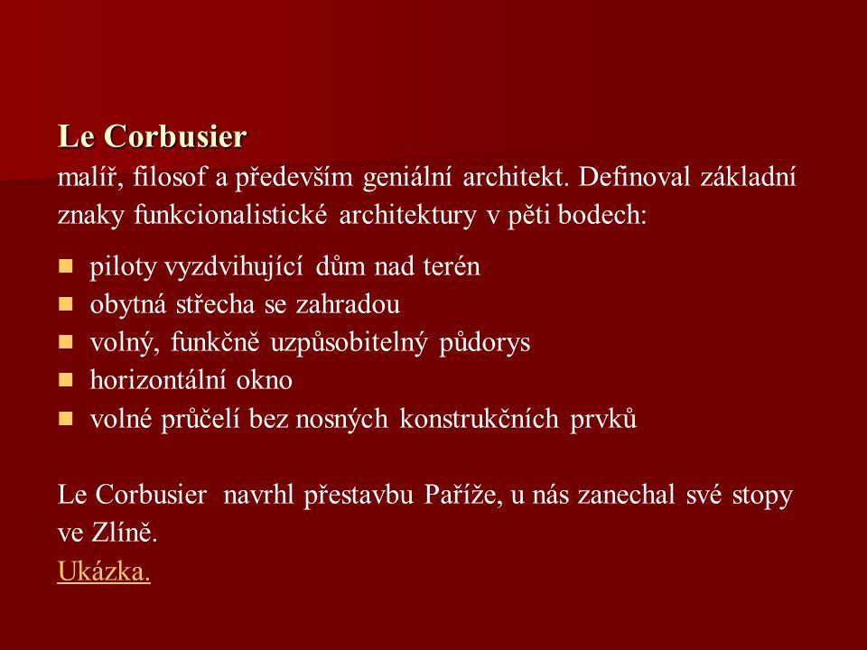 Le Corbusier malíř, filosof a především geniální architekt. Definoval základní. znaky funkcionalistické architektury v pěti bodech: