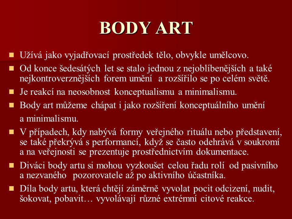 BODY ART Užívá jako vyjadřovací prostředek tělo, obvykle umělcovo.