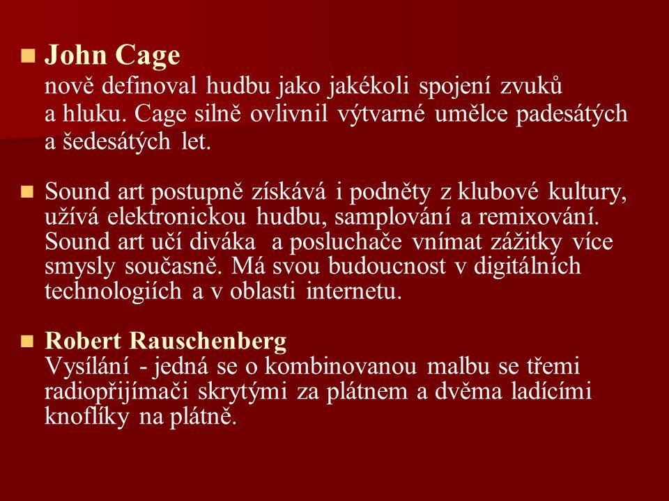 John Cage nově definoval hudbu jako jakékoli spojení zvuků a hluku. Cage silně ovlivnil výtvarné umělce padesátých a šedesátých let.