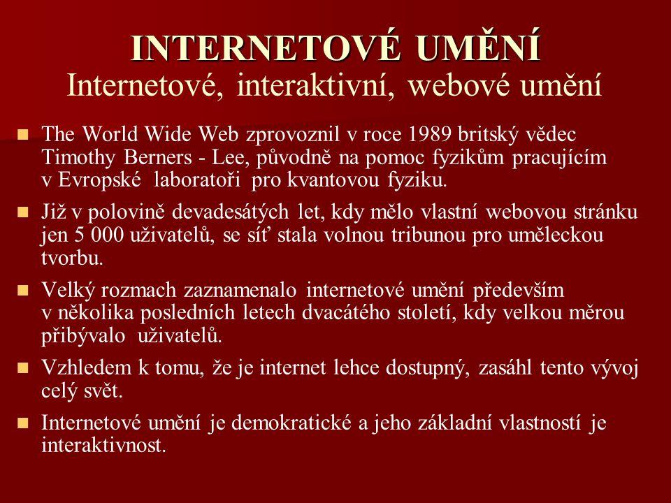 INTERNETOVÉ UMĚNÍ Internetové, interaktivní, webové umění